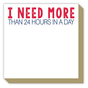 I Need More Than 24 Hours in a Day Luxe Pad