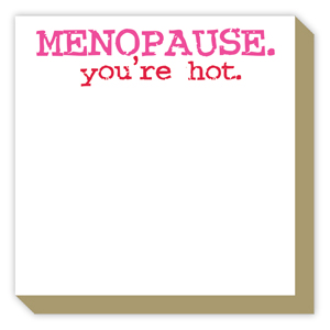 Menopause. You are Hot Luxe Pad