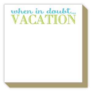 When in Doubt Vacation Luxe Pad